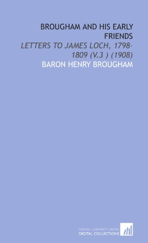 9781112094521: Brougham and his early friends: letters to James Loch, 1798-1809 (v.3 ) (1908)