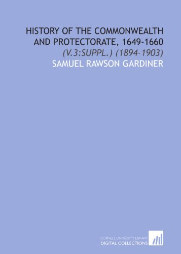 9781112095061: History of the Commonwealth and Protectorate, 1649-1660: (V.3:Suppl.) (1894-1903)