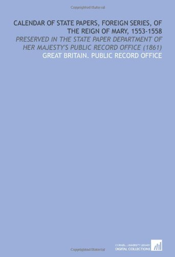 Calendar of State Papers, Foreign Series, of the Reign of Mary, 1553-1558: Preserved in the State ...