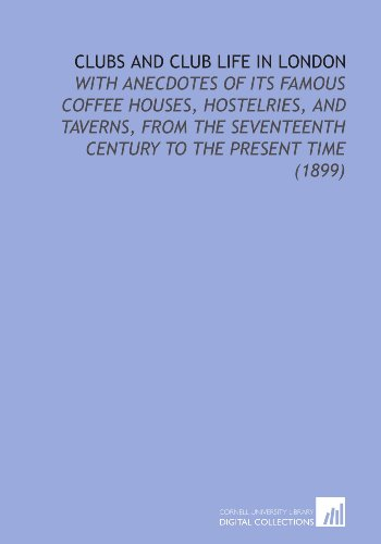 9781112098956: Clubs and Club Life in London: With Anecdotes of its Famous Coffee Houses, Hostelries, and Taverns, From the Seventeenth Century to the Present Time (1899)