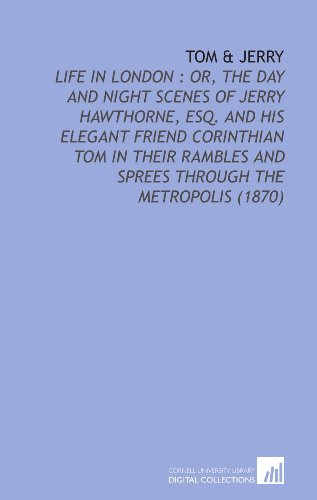 9781112099465: Tom & Jerry: Life in London : or, the Day and Night Scenes of Jerry Hawthorne, Esq. And His Elegant Friend Corinthian Tom in Their Rambles and Sprees Through the Metropolis (1870)