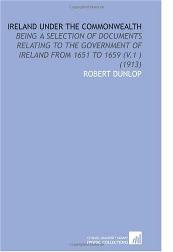 9781112099984: Ireland Under the Commonwealth: Being a Selection of Documents Relating to the Government of Ireland From 1651 to 1659 (V.1 ) (1913)
