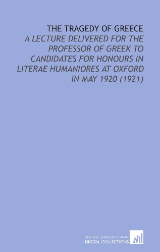 The Tragedy of Greece: A Lecture Delivered for the Professor of Greek to Candidates for Honours in Literae Humaniores at Oxford in May 1920 (1921) (9781112107399) by Arnold Joseph Toynbee