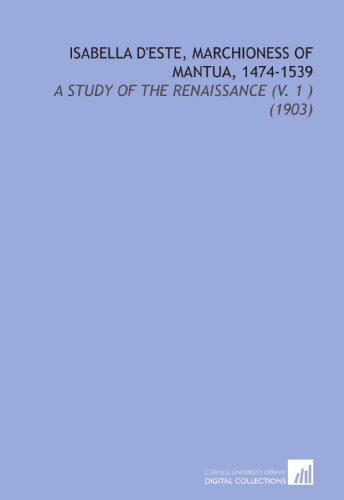 9781112107740: Isabella d'Este, Marchioness of Mantua, 1474-1539: A Study of the Renaissance (V. 1 ) (1903)