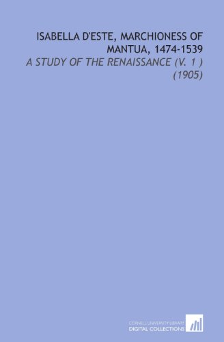 9781112107757: Isabella d'Este, Marchioness of Mantua, 1474-1539: A Study of the Renaissance (V. 1 ) (1905)