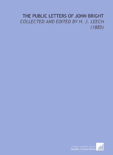 The Public Letters of John Bright: Collected and Edited by H. J. Leech (1885) (1112108823) by John Bright