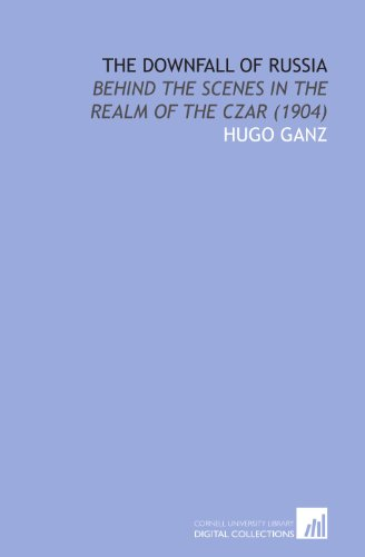 9781112112287: The downfall of Russia: behind the scenes in the realm of the czar (1904)