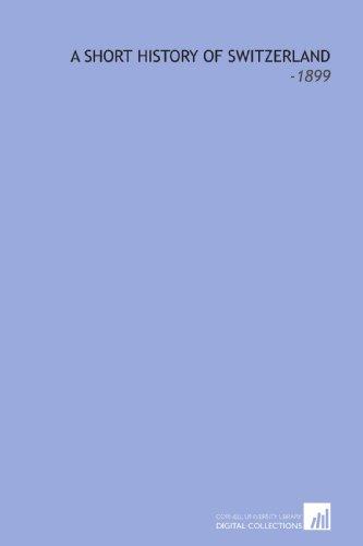 9781112114427: A Short History of Switzerland: -1899