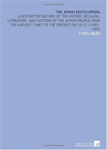 The Jewish Encyclopedia: A Descriptive Record of the History, Religion, Literature, and Customs of ...