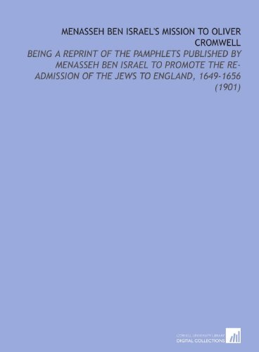 9781112116742: Menasseh Ben Israel's Mission to Oliver Cromwell: Being a Reprint of the Pamphlets Published By Menasseh Ben Israel to Promote the Re-Admission of the Jews to England, 1649-1656 (1901)