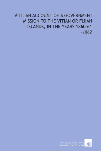 9781112117817: Viti: an Account of a Government Mission to the Vitian or Fijian Islands, in the Years 1860-61: -1862