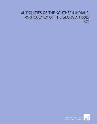 9781112117930: Antiquities of the Southern Indians, Particularly of the Georgia Tribes: -1873