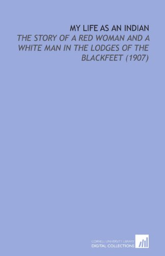 9781112118418: My Life As an Indian: The Story of a Red Woman and a White Man in the Lodges of the Blackfeet (1907)