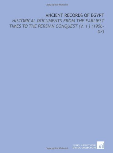 9781112120336: Ancient Records of Egypt: Historical Documents From the Earliest Times to the Persian Conquest (V. 1 ) (1906-07)