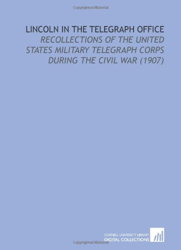 Lincoln in the Telegraph Office: Recollections of: Bates, David Homer