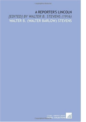 9781112130717: A Reporter's Lincoln: [Edited] by Walter B. Stevens (1916)
