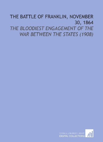 9781112131608: The Battle of Franklin, November 30, 1864: The Bloodiest Engagement of the War Between the States (1908)
