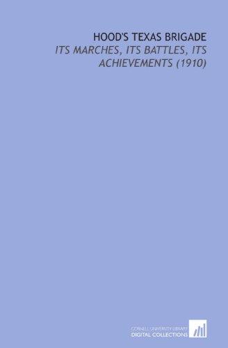 9781112132094: Hood's Texas Brigade: Its Marches, its Battles, its Achievements (1910)