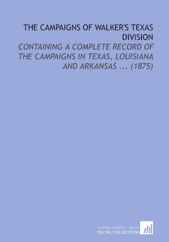 9781112132100: The Campaigns of Walker's Texas Division: Containing a Complete Record of the Campaigns in Texas, Louisiana and Arkansas ... (1875)