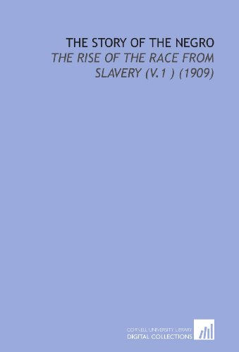 9781112132216: The Story of the Negro: The Rise of the Race From Slavery (V.1 ) (1909)