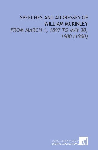 9781112132391: Speeches and Addresses of William Mckinley: From March 1, 1897 to May 30, 1900 (1900)
