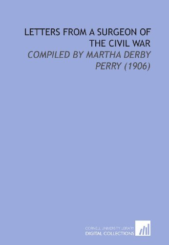 9781112132940: Letters From a Surgeon of the Civil War: Compiled By Martha Derby Perry (1906)