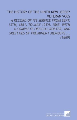 9781112134036: The History of the Ninth New Jersey Veteran Vols: A Record of Its Service From Sept. 13th, 1861, to July 12th, 1865, With a Complete Official Roster, and Sketches of Prominent Members ... (1889)