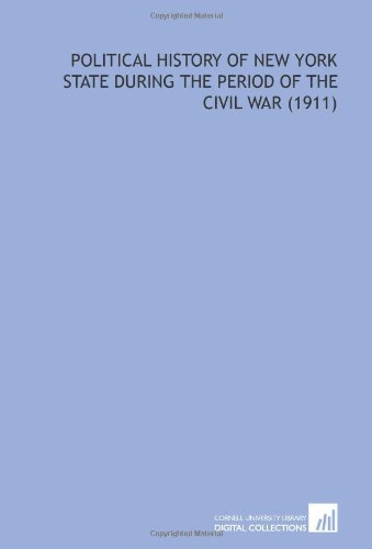 9781112134128: Political History of New York State During the Period of the Civil War (1911)