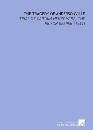 9781112134463: The Tragedy of Andersonville: Trial of Captain Henry Wirz, the Prison Keeper (1911)