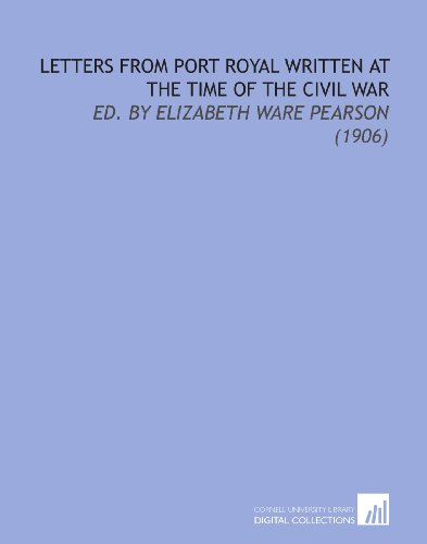 9781112134982: Letters From Port Royal Written at the Time of the Civil War: Ed. By Elizabeth Ware Pearson (1906)