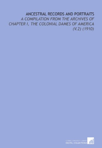 9781112136368: Ancestral Records and Portraits: A Compilation From the Archives of Chapter I, the Colonial Dames of America (V.2) (1910)