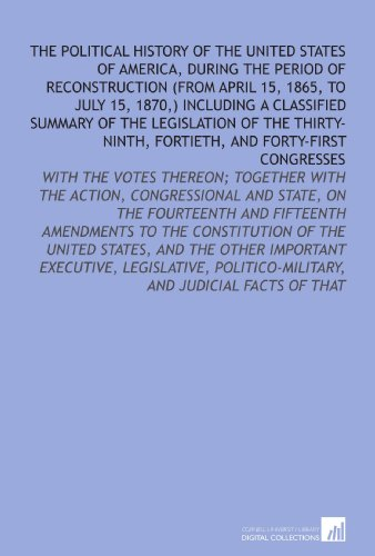 9781112136696: The Political History of the United States of America, During the Period of Reconstruction (From April 15, 1865, to July 15, 1870,) Including a ... Politico-Military, and Judicial Facts of That