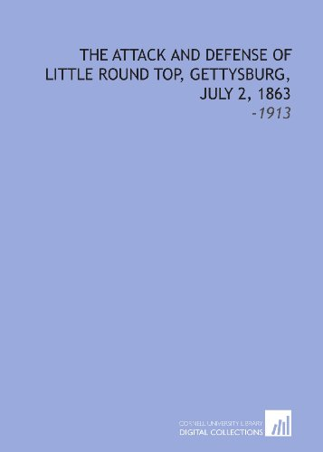9781112137235: The Attack and Defense of Little Round Top, Gettysburg, July 2, 1863: -1913