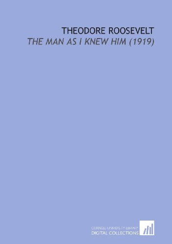 9781112137730: Theodore Roosevelt: The Man as I Knew Him (1919)