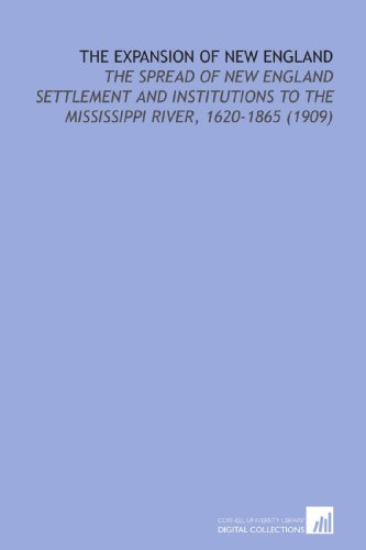 9781112138010: The Expansion of New England: The Spread of New England Settlement and Institutions to the Mississippi River, 1620-1865 (1909)