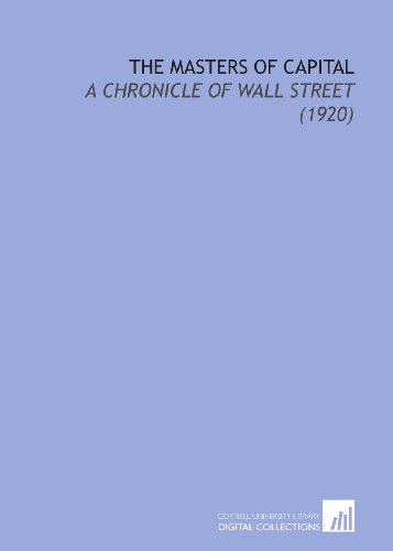 9781112139826: The Masters of Capital: A Chronicle of Wall Street (1920)