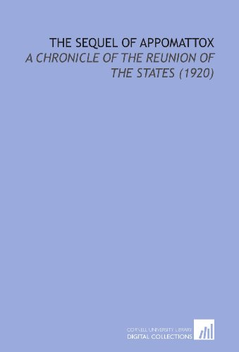 9781112139888: The Sequel of Appomattox: A Chronicle of the Reunion of the States (1920)