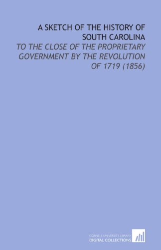 9781112141331: A Sketch of the History of South Carolina: To the Close of the Proprietary Government By the Revolution of 1719 (1856)