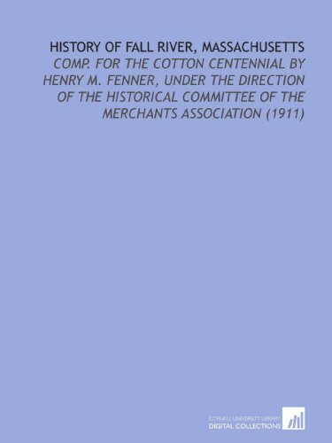 9781112143830: History of Fall River, Massachusetts: Comp. For the Cotton Centennial By Henry M. Fenner, Under the Direction of the Historical Committee of the Merchants Association (1911)