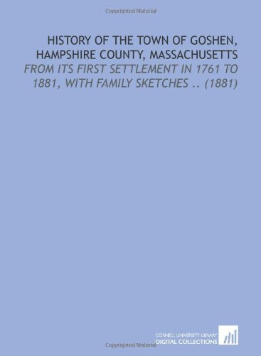 9781112143953: History of the Town of Goshen, Hampshire County, Massachusetts: From Its First Settlement in 1761 to 1881, With Family Sketches .. (1881)
