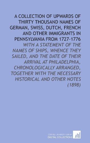 9781112144431: A Collection of Upwards of Thirty Thousand Names of German, Swiss, Dutch, French and Other Immigrants in Pennsylvania From 1727-1776: With a Statement ... Necessary Historical and Other Notes (1898)