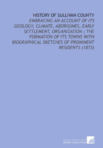9781112144653: History of Sullivan County: Embracing an Account of its Geology, Climate, Aborigines, Early Settlement, Organization ; the Formation of its Towns With ... Sketches of Prominent Residents (1873)