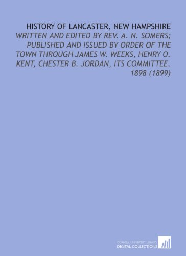 History of Lancaster, New Hampshire: Written and: A. N. (Amos