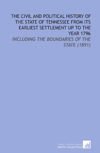 9781112145209: The Civil and Political History of the State of Tennessee From Its Earliest Settlement Up to the Year 1796: Including the Boundaries of the State (1891)