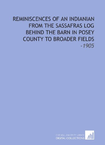 9781112145629: Reminiscences of an Indianian From the Sassafras Log Behind the Barn in Posey County to Broader Fields: -1905