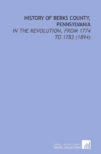9781112145827: History of Berks County, Pennsylvania: In the Revolution, From 1774 to 1783 (1894)
