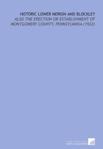 9781112146077: Historic Lower Merion and Blockley: Also the Erection Or Establishment of Montgomery County, Pennsylvania (1922)