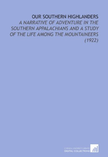 Our Southern Highlanders: A Narrative of Adventure in the Southern Appalachians and a Study of the ...