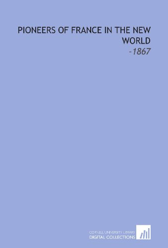 Pioneers of France in the New World: -1867 (1112147764) by Francis Parkman
