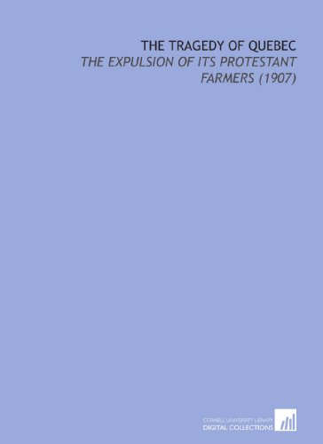9781112148101: The Tragedy of Quebec: The Expulsion of Its Protestant Farmers (1907)
